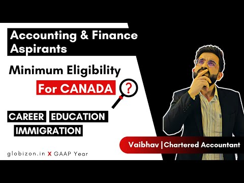 Canada Career, Education, Immigration for Accounting & Finance aspirants | Minimum Eligibility