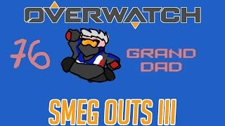 overwatch smeg outs iii 76 grand dad