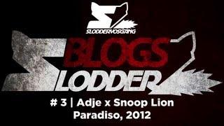 #SLODDERBLOGS | 3 | Adje x Snoop Dogg [2012]