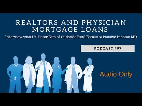 Podcast #97- Realtors And Physician Mortgage Loans With Dr. Peter Kim