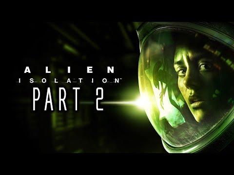 "Alien: Isolation - Gameplay Walkthrough - Part 2 - ""Missions 6-12"""