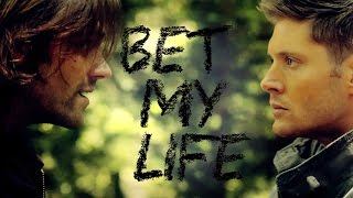 sam and dean   i bet my life for you