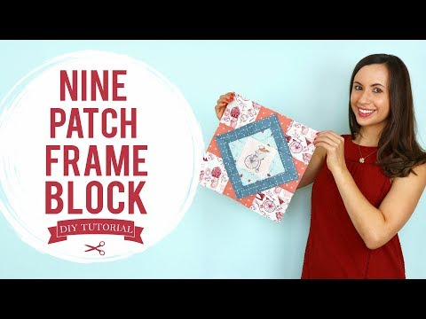 "Cute Fabrics Inside- How to Make a ""Nine Patch Frame"" Quilt Block Tutorial"