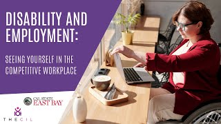 Disability and Employment: Seeing Yourself in the Competitive Workplace – Webinar Recording