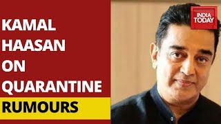 Covid19 Crisis: Actor Kamal Haasan Talks To India Today About Quarantine Rumours