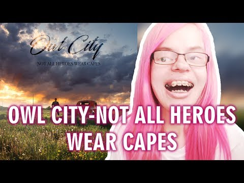 OWL CITY - NOT ALL HEROES WEAR CAPES (REACTION) | Sisley ...