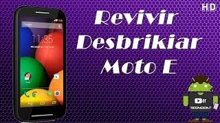 Revivir Desbrikiar Moto E [Regresar a rom stock fabrica](Facilmente)
