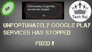 Unfortunately Google Play Services Has Stopped - FIXED