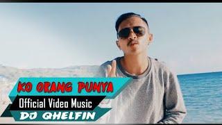 Ko Orang Punya🎵Dj Qhelfin🎶[Official Video Music 2020]
