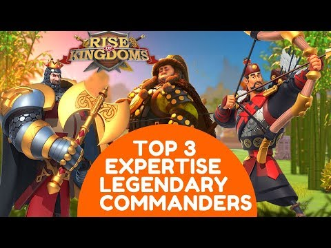 TOP 3 EXPERTISE LEGENDARY COMMANDERS You Should Choose To Work On - Rise Of Kingdoms