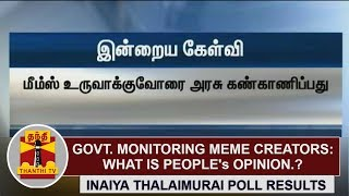 Govt. monitoring Meme Creators : What is People's Opinion..? | Inaiya Thalaimurai Poll Results