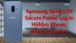 Samsung Galaxy S9 Secure Folder Log In Hidden Phone, Apps & Camera - YouTube Tech Guy