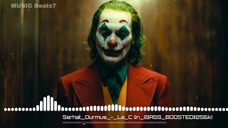 Joker : Serhat Durmus - La Calin  [BASS BOOSTED] Song Download link   MUSIC Beats7