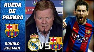 BARCELONA. Koeman ADMITIÓ que necesitarán al MEJOR Messi para el Clásico ante Real Madrid. | La Liga