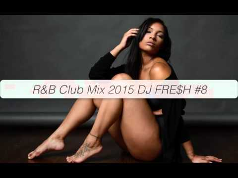 R&B Club Mix 2015 DJ FRE$H #8