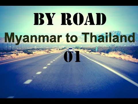 Myanmar(Mon State)  to Thailand    By Road Journey