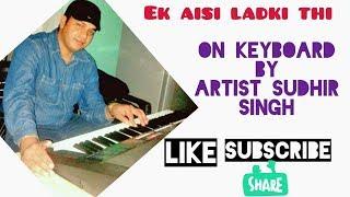Ek aisi ladki thi (piano) Artist Sudhir Singh