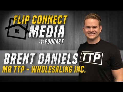 Flip Connect Media Podcast 013   Brent Daniels   Wholesaling Inc TTP