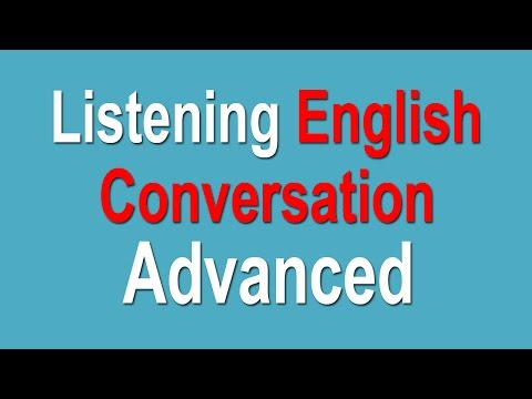Advanced Listening English Conversation - Advanced English Listening Lessons