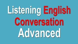 Advanced Listening English Conversation - Advanced English Listening Lessons(Advanced Listening English Conversation - Advanced English Listening Lessons. *LESSON* Lesson 1: University Conversation – 00:01 Lesson 2: Studying for ..., 2015-11-16T08:00:01.000Z)