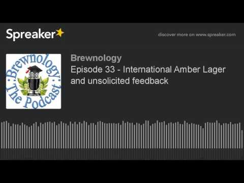 Episode 33 - International Amber Lager and unsolicited feedback