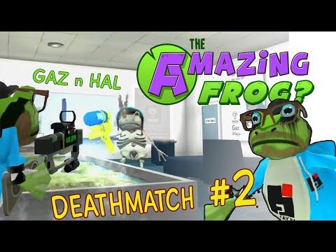 Amazing Frog? Gaz n Hal Deathmatch 2