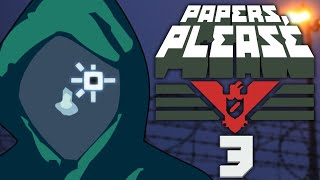 EZIC IS WATCHING | Papers Please - Part 3