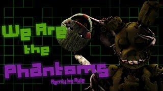 [FNAF/SFM] We Are the Phantoms Remake| Remix by: Axie