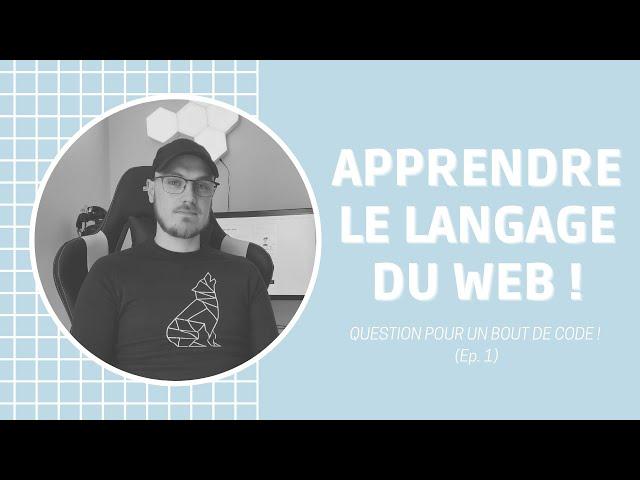 Apprendre Le Langage Du Web ! - Question pour un bout de code | Ep. 1