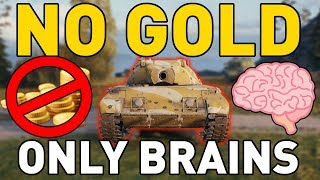 NO GOLD ONLY BRAINS in World of Tanks