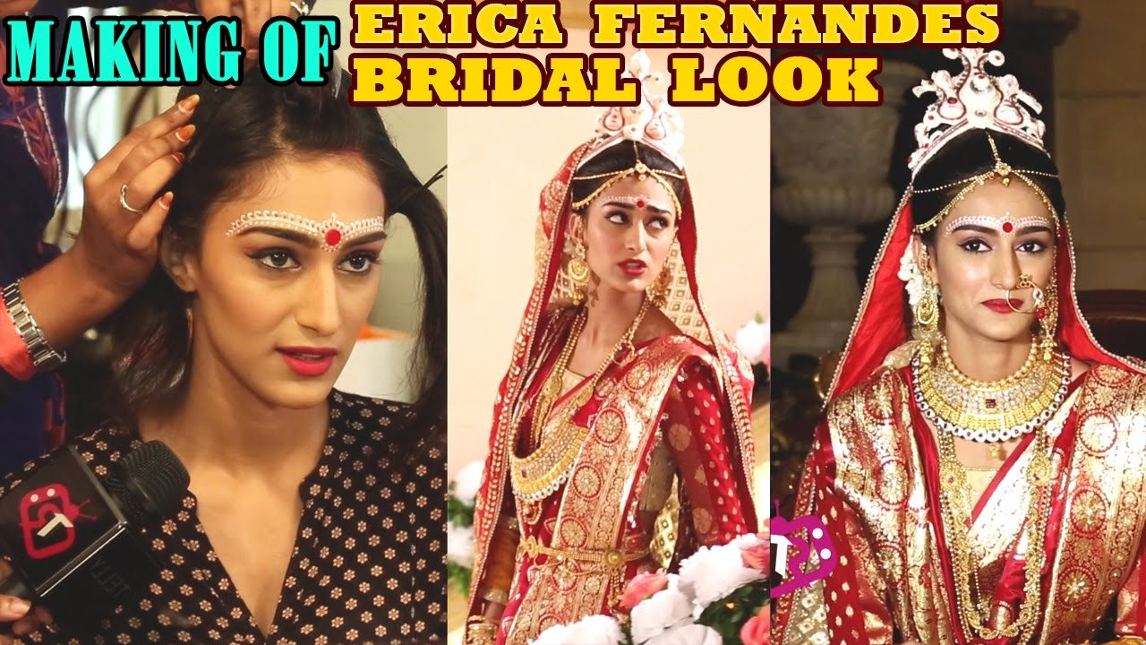 sonakshi aka erica fernandes bengali bridal hair & make up | making