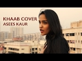 Khaab | Punjabi song | Asees Kaur | Cover