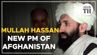 Who is Mullah Hassan Akhund, Afghanistan's new PM