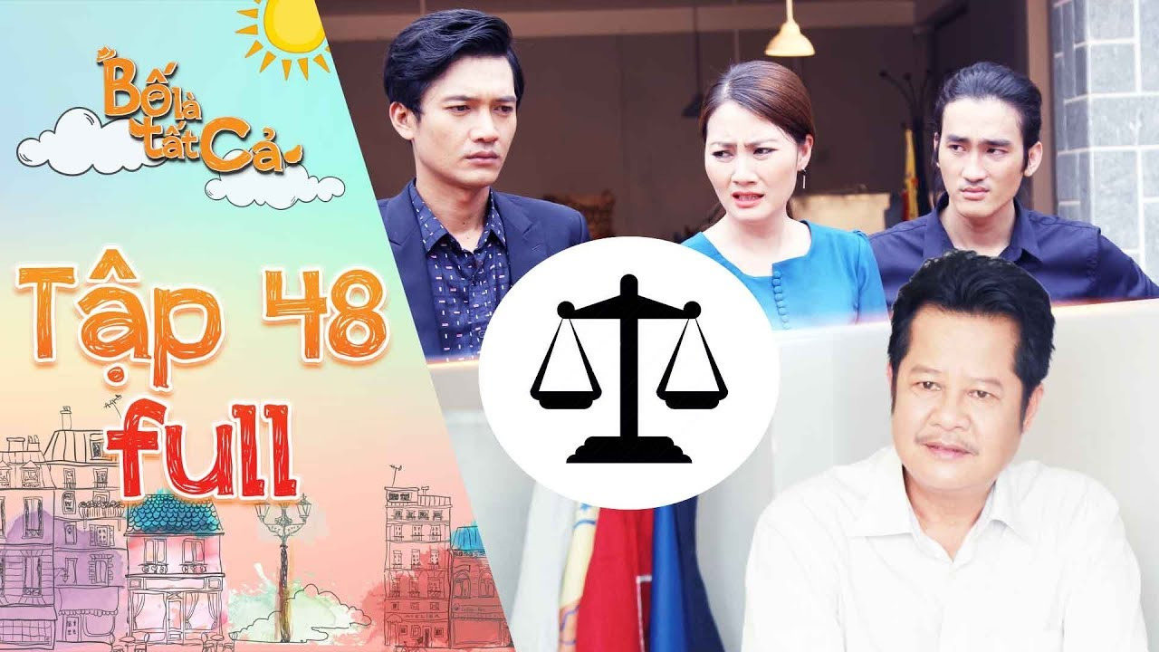 Bố là tất cả | tập 48 full: Minh Thảo, Minh Nhân, Minh Nghĩa ra hầu toà vụ kiện của ba Hiếu
