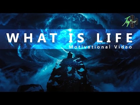 What Is Life | Motivation