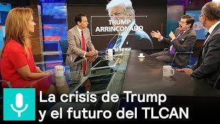 Trump en crisis y la renegociación del TLCAN, el análisis - Despierta con Loret