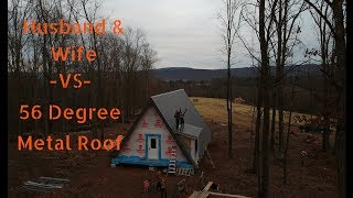 #21 Husband & Wife Install 56 Degree Angle METAL ROOFING: Off-Grid Cabin Build