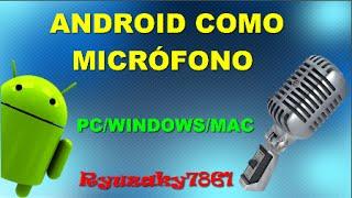 Como usar mi Android como micrófono para PC
