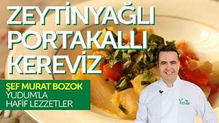Zeytinyağlı Portakallı Kereviz tarifi - Murat Bozok'la Hafif Lezzetler