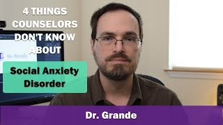 Four Things that Counselors Don't Know About Social Anxiety Disorder