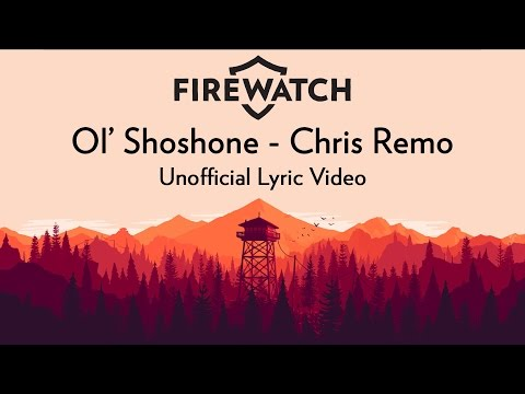 "Firewatch: Chris Remo - ""Ol' Shoshone"" [Unofficial Lyric Video]"