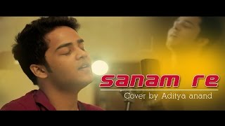 Sanam Re  | Arijit Singh | Cover by Aditya Anand | KMMC