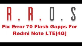 ERROR 70 Fix [Flashing] Resurrection Remix OS With ARM PICO 7.1 Gapps For Redmi Note LTE[4G]