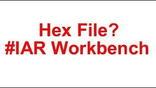 IAR Embedded Workbench : het Creëren van een Hex Bestand - VN8