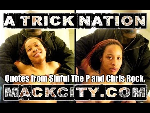 A Trick Nation( Quotes from Sinful The P and Chris Rock)