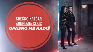 Смотреть клип Srecko Krecar & Andreana Cekic - Opasno Me Radis