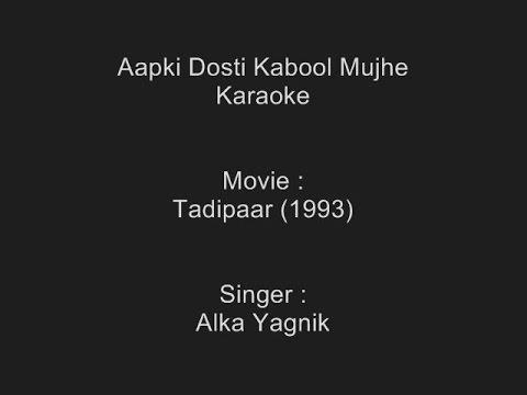 Aap Ki Dosti Kabool Mujhe - Karaoke - Alka Yagnik - Tadipaar (1993)