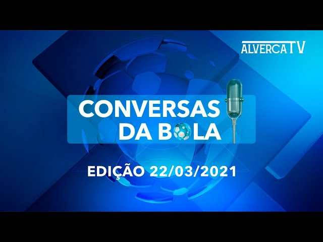 Conversas da Bola - Edição 04 - 22/03/2021