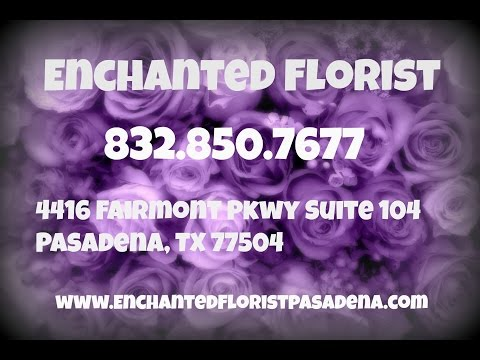 Enchanted Florist - REVIEWS - Pasadena, TX  Flower Shop Reviews