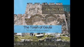 "Learning Geula (4) – ""What's Left To Do In Galut"" – Rabbi Shlomo Katz"